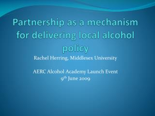 Partnership as a mechanism for delivering local alcohol policy
