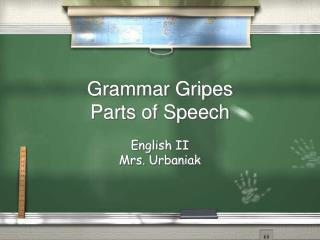 Grammar Gripes Parts  of Speech