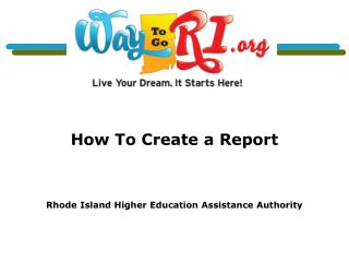 How To Create a Report Rhode Island Higher Education Assistance Authority