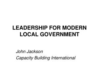 LEADERSHIP FOR MODERN LOCAL GOVERNMENT