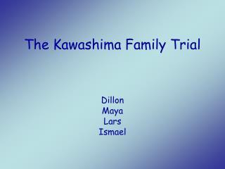 The Kawashima Family Trial