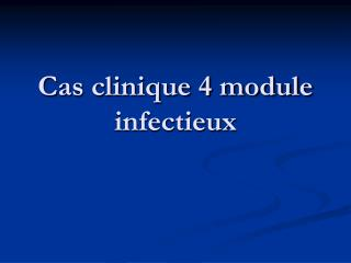 Cas clinique 4 module infectieux