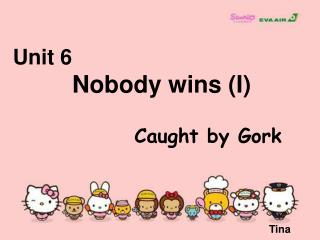 Unit 6  Nobody wins (I)