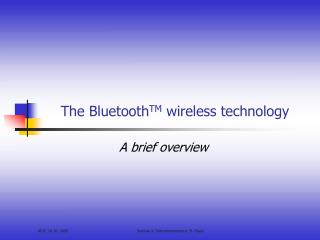 The Bluetooth TM  wireless technology