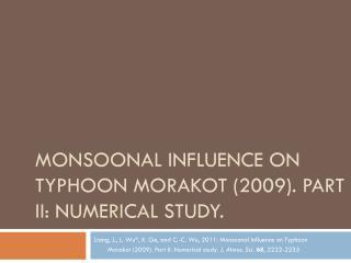 Monsoonal influence on Typhoon  Morakot  (2009). Part II: Numerical study.