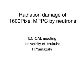 Radiation damage of  1600Pixel MPPC by neutrons