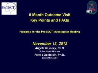 6 Month Outcome Visit  Key Points and FAQs Prepared for the ProTECT Investigator Meeting