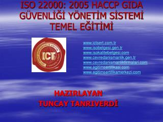 ISO 22000: 2005 HACCP GIDA G VENLIGI Y NETIM SISTEMI TEMEL EGITIMI