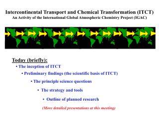 Intercontinental Transport and Chemical Transformation ITCTAn Activity of the International Global Atmospheric Chemistry