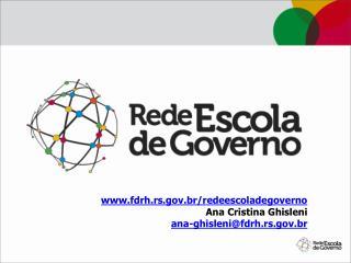 fdrh.rs.br/redeescoladegoverno Ana Cristina Ghisleni ana-ghisleni@fdrh.rs.br