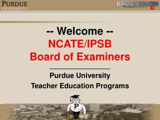 -- Welcome -- NCATE/IPSB  Board of Examiners