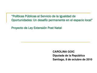 CAROLINA GOIC Diputada de la República Santiago, 8 de octubre de 2010