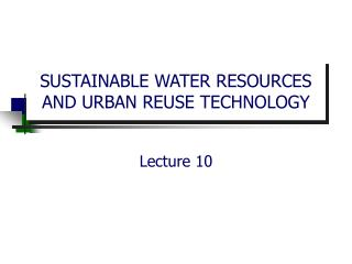 SUSTAINABLE WATER RESOURCES AND URBAN REUSE TECHNOLOGY