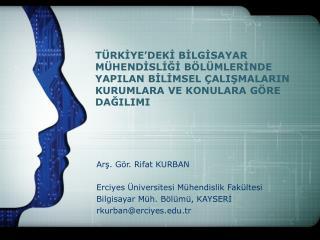 Arş. Gör. Rifat KURBAN Erciyes Üniversitesi Mühendislik Fakültesi  Bilgisayar Müh. Bölümü, KAYSERİ