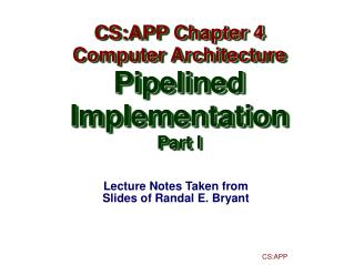 Lecture Notes Taken from Slides of Randal E. Bryant