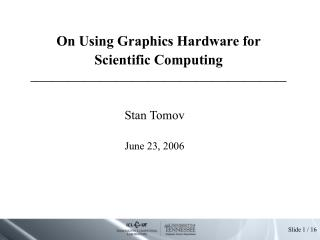 On Using Graphics Hardware for Scientific Computing