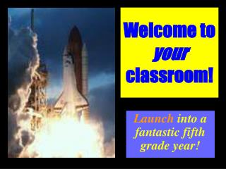 Welcome to  your  classroom!