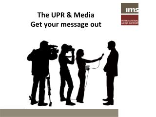 The UPR & Media Get your message out
