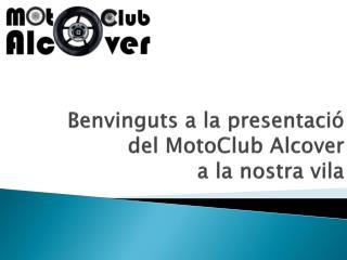 Benvinguts  a la  presentació  del  MotoClub Alcover a la  nostra vila