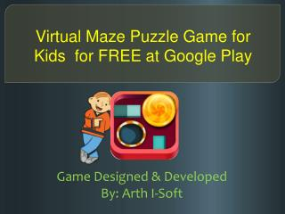 Virtual Maze Puzzle Game for Kids for FREE at Google Play