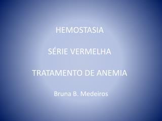 HEMOSTASIA SÉRIE VERMELHA TRATAMENTO DE ANEMIA