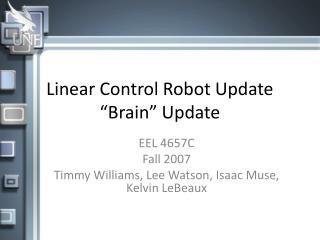 "Linear Control Robot Update ""Brain"" Update"