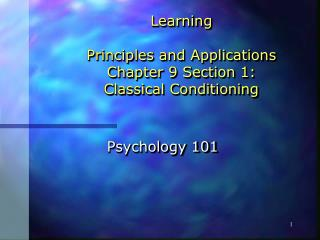 Learning Principles and Applications Chapter 9 Section 1: Classical Conditioning