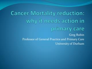 Cancer Mortality reduction: why it needs action in primary care