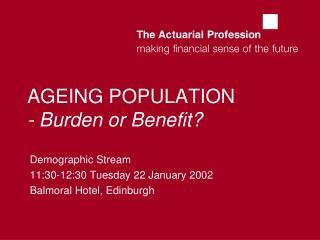 AGEING POPULATION - Burden or Benefit?