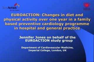 Jennifer Jones on behalf of the EUROACTION study group Department of Cardiovascular Medicine,