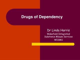 Drugs of Dependency