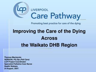 Improving the Care of the Dying Across  the Waikato DHB Region