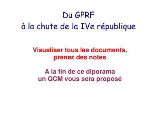 Du GPRF  � la chute de la IVe r�publique