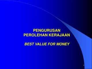 PENGURUSAN  PEROLEHAN KERAJAAN BEST VALUE FOR MONEY