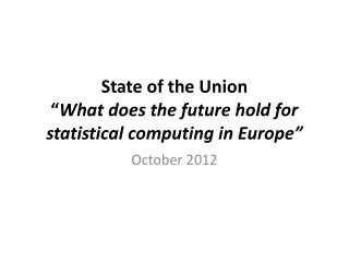 "State of the Union "" What does the future hold for statistical computing in Europe """