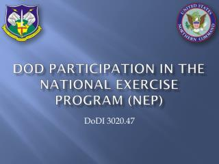 dOd  PARTICIPATION IN THE NATIONAL EXERCISE PROGRAM (NEP)