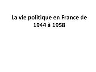 La vie politique en France de 1944 à 1958