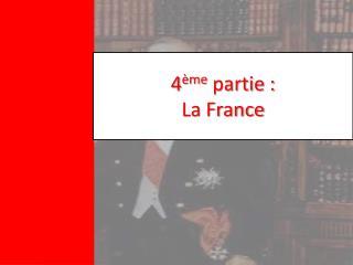 4 �me  partie :  La France