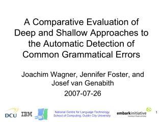 Joachim Wagner, Jennifer Foster, and Josef van Genabith 2007-07-26