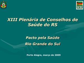 XIII Plenária de Conselhos de Saúde do RS Pacto pela Saúde Rio Grande do Sul