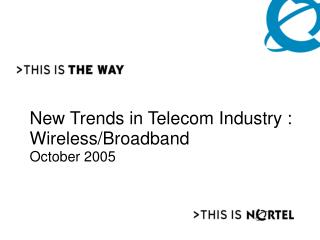 New Trends in Telecom Industry : Wireless/Broadband October 2005