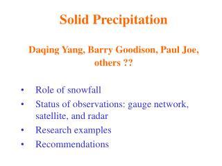 Solid Precipitation Daqing Yang, Barry Goodison, Paul Joe,  others ??