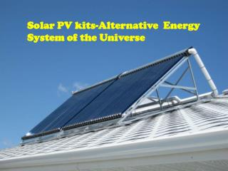 Solar PV kits-Alternative  Energy System of the Universe
