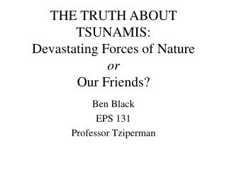THE TRUTH ABOUT TSUNAMIS: Devastating Forces of Nature  or Our Friends?