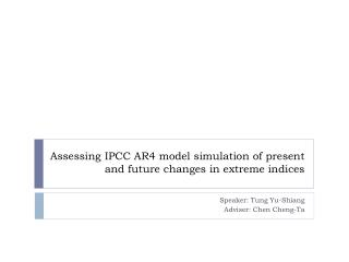 Assessing IPCC AR4 model simulation of present and future changes in extreme indices