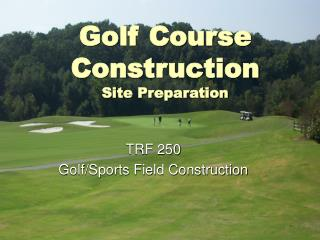 Golf Course Construction Site Preparation