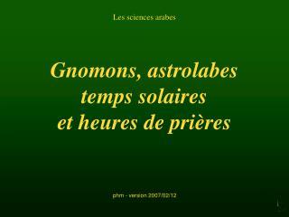 Gnomons, astrolabes temps solaires et heures de prières
