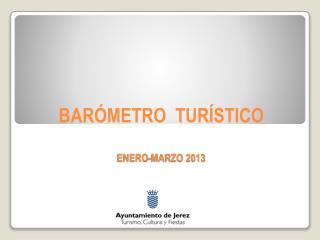 BARÓMETRO  TURÍSTICO  ENERO-MARZO 2013