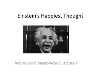 Einstein�s Happiest Thought