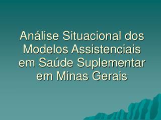 Análise Situacional dos Modelos Assistenciais em Saúde Suplementar em Minas Gerais